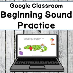 Google Classroom Beginning Sound Practice for Distance Digital Learning